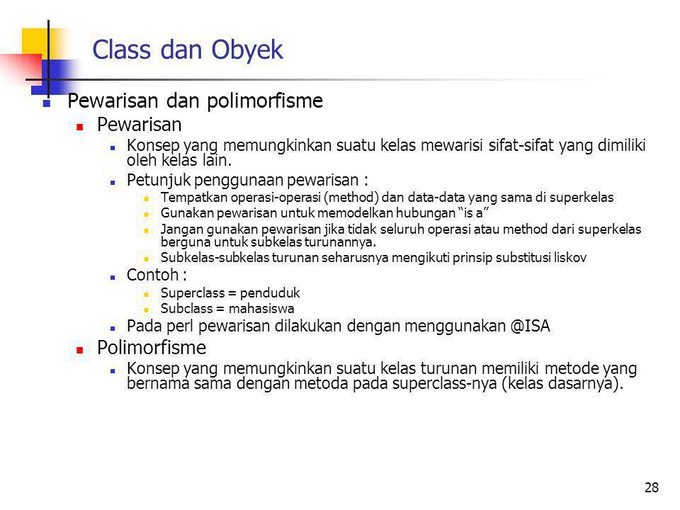 Class dan Obyek Pewarisan dan polimorfisme Pewarisan Konsep yang memungkinkan suatu kelas mewarisi sifat-sifat yang dimiliki oleh kelas lain.