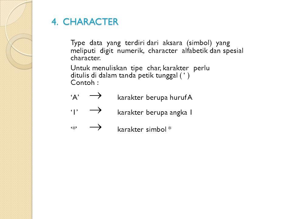 4. CHARACTER 4. CHARACTER Type data yang terdiri dari aksara (simbol) yang meliputi digit numerik, character alfabetik dan spesial character. Untuk me