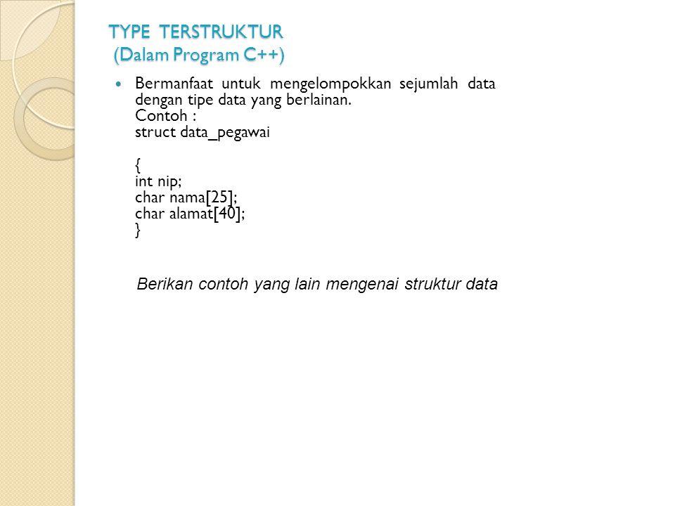TYPE TERSTRUKTUR (Dalam Program C++) Bermanfaat untuk mengelompokkan sejumlah data dengan tipe data yang berlainan. Contoh : struct data_pegawai { int