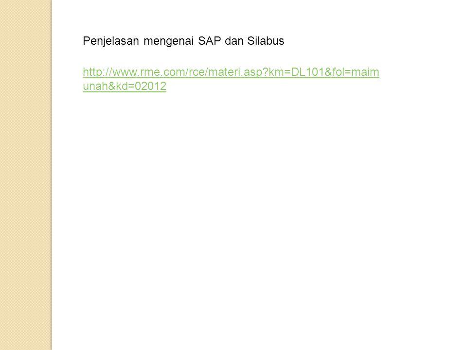 Penjelasan mengenai SAP dan Silabus http://www.rme.com/rce/materi.asp?km=DL101&fol=maim unah&kd=02012