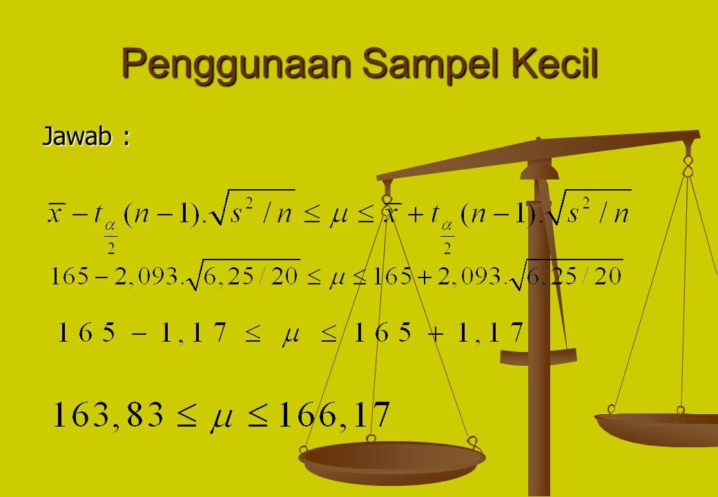 Penggunaan Sampel Kecil Contoh : Diketahui 20 orang mahasiswa Unitas memiliki rata- rata tinggi 165 cm, dengan s 2 = 6,25. Dugalah selang rata-rata po
