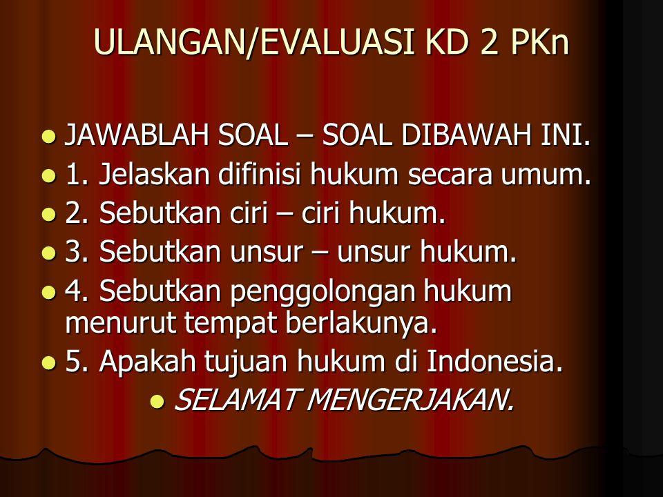 ULANGAN/EVALUASI KD 2 PKn JAWABLAH SOAL – SOAL DIBAWAH INI.