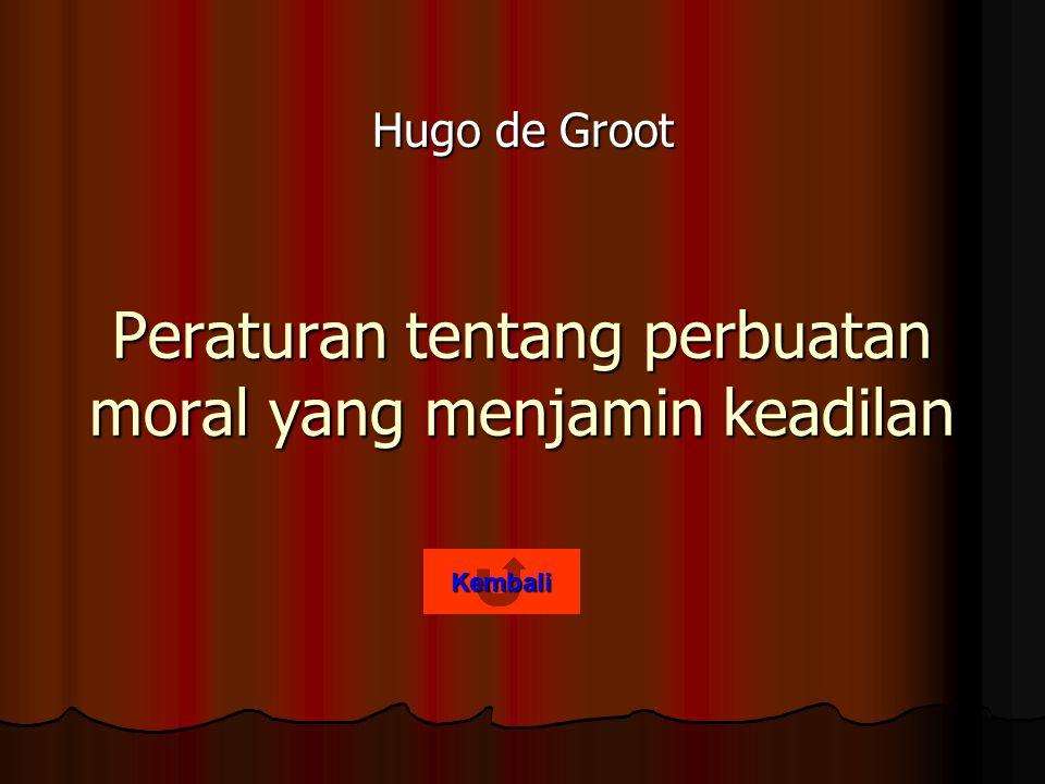 Peraturan tentang perbuatan moral yang menjamin keadilan Hugo de Groot Kembali