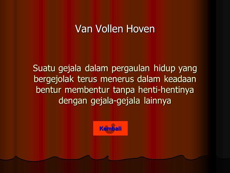 Van Vollen Hoven Suatu gejala dalam pergaulan hidup yang bergejolak terus menerus dalam keadaan bentur membentur tanpa henti-hentinya dengan gejala-gejala lainnya Kembali