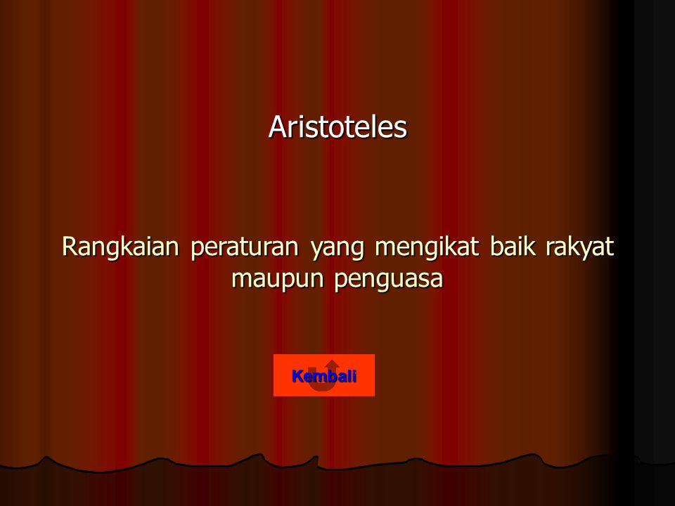 Aristoteles Rangkaian peraturan yang mengikat baik rakyat maupun penguasa Kembali