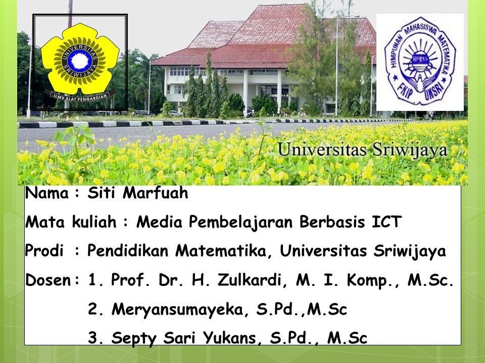 Nama: Siti Marfuah Mata kuliah: Media Pembelajaran Berbasis ICT Prodi: Pendidikan Matematika, Universitas Sriwijaya Dosen: 1. Prof. Dr. H. Zulkardi, M