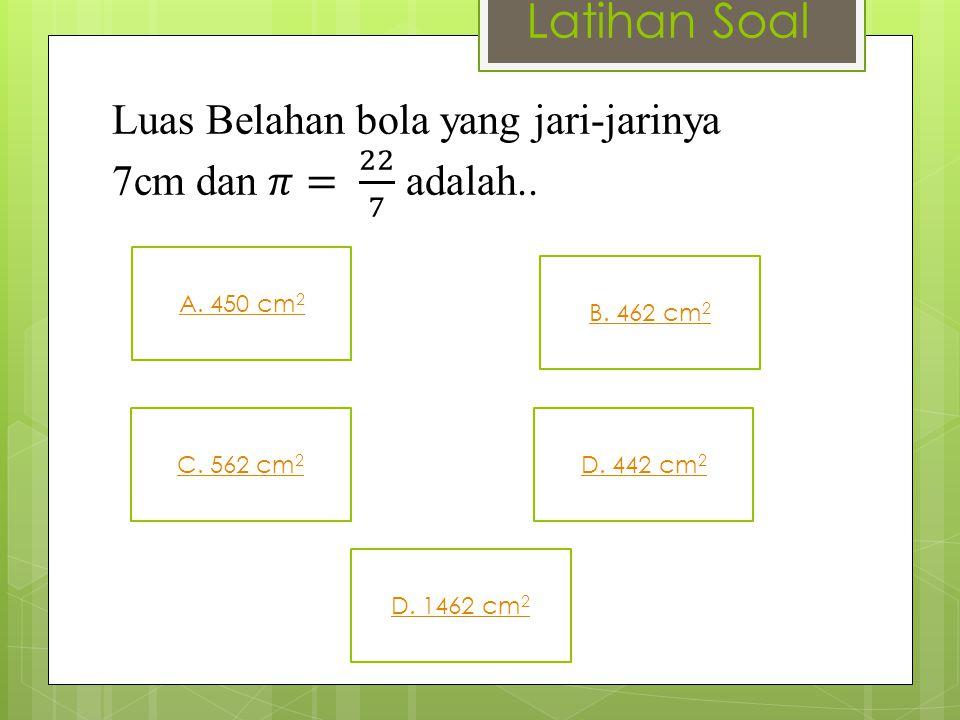 Latihan Soal A. 450 cm 2 D. 1462 cm 2 C. 562 cm 2 D. 442 cm 2 B. 462 cm 2