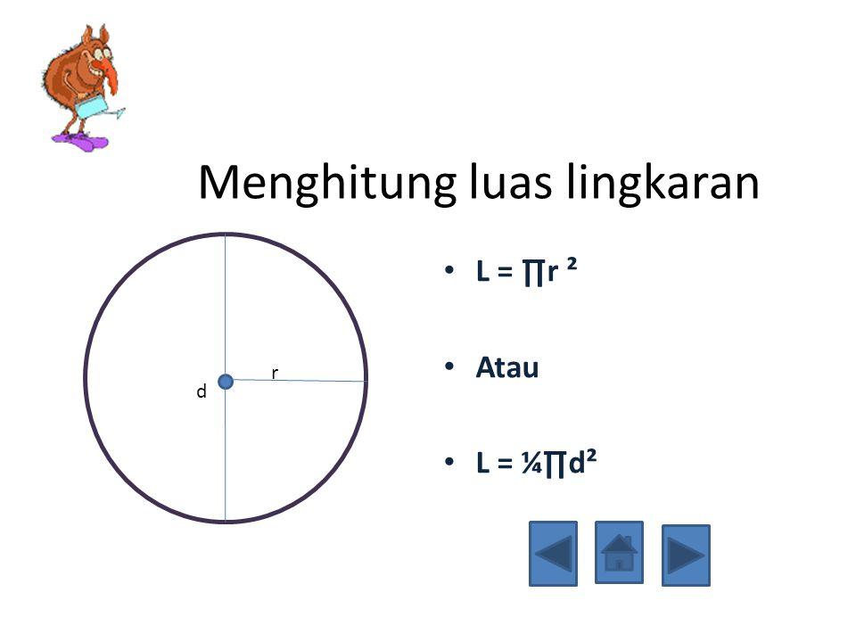 K = ∏d Atau K = 2 ∏r K = ∏d Atau K = 2 ∏r Bagaimana menghitung Keliling Lingakaran d r