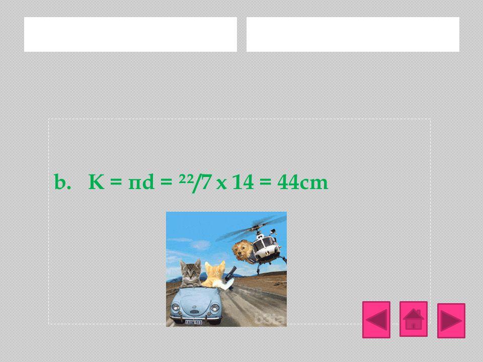 Jawab: a. d = 2r = 2x7 = 14cm