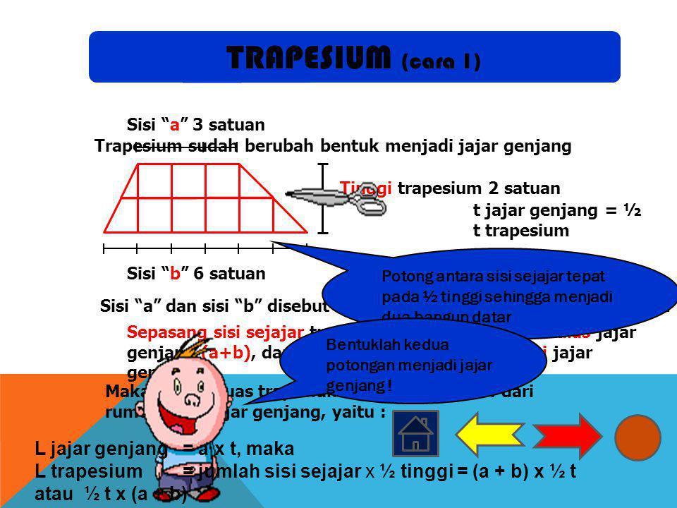 """Sisi """"a"""" 3 satuan Sisi """"b"""" 6 satuan Tinggi trapesium 2 satuan Sisi """"a"""" dan sisi """"b"""" disebut sebagai sepasang sisi sejajar trapesium Trapesium sudah be"""