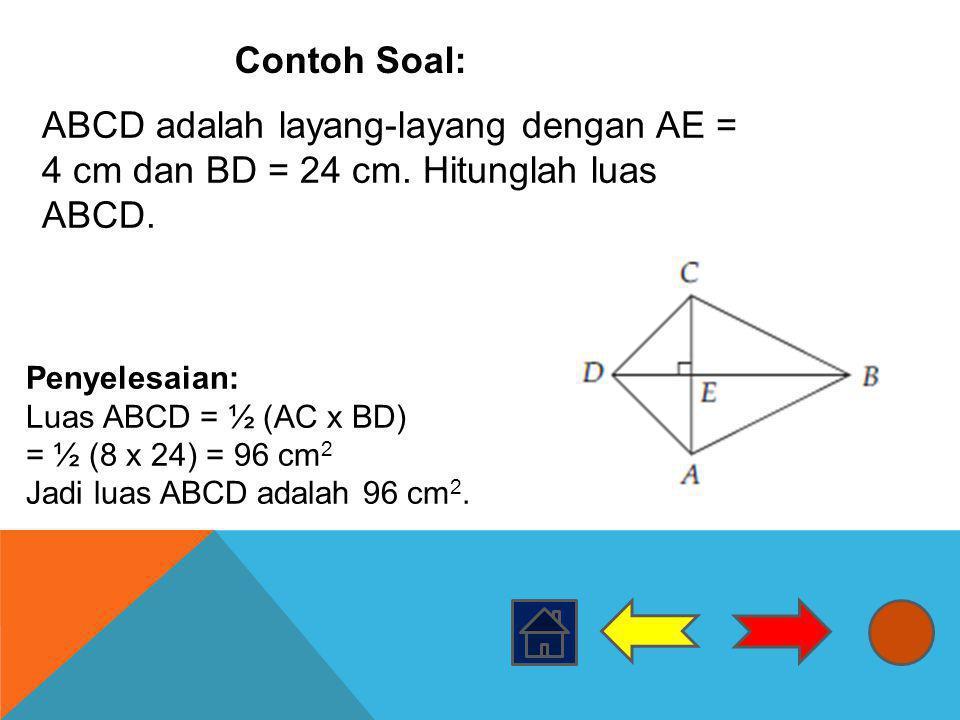 ABCD adalah layang-layang dengan AE = 4 cm dan BD = 24 cm. Hitunglah luas ABCD. Penyelesaian: Luas ABCD = ½ (AC x BD) = ½ (8 x 24) = 96 cm 2 Jadi luas
