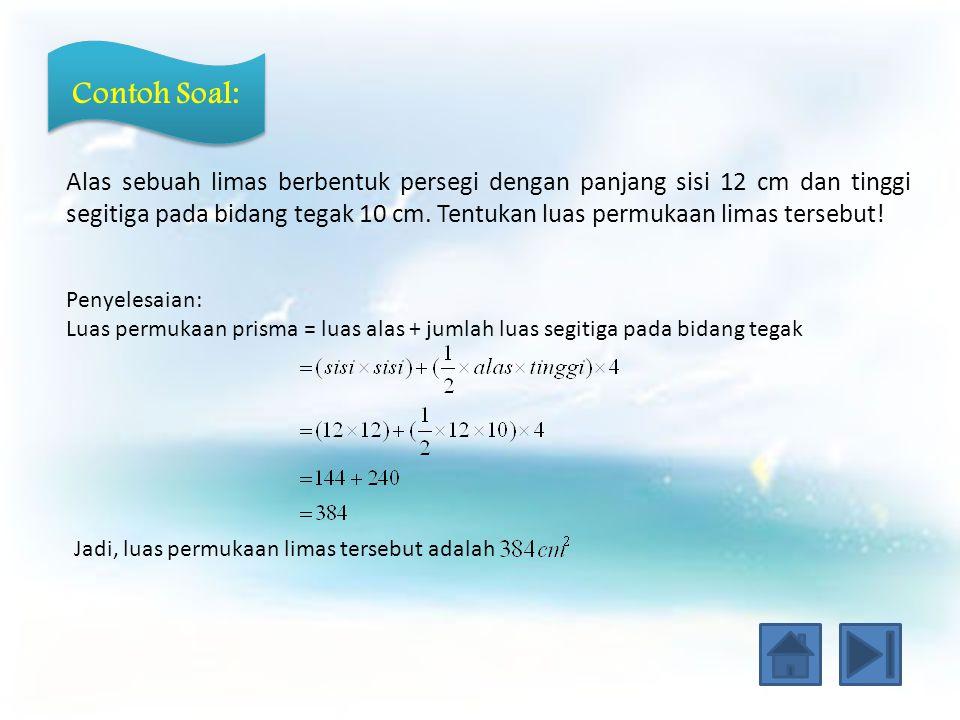 Limas Luas Permukaan Limas = Luas ABCD+Luas ADT+Luas BCT+Luas BDT = Luas ABCD+(Luas ADT+Luas BCT+Luas BDT) =Luas alas + Jumlah luas segitiga pada sisi