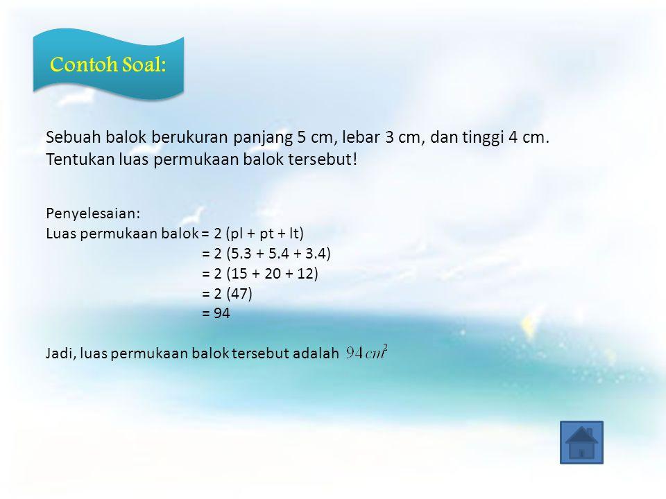 Contoh Soal: Sebuah balok berukuran panjang 5 cm, lebar 3 cm, dan tinggi 4 cm.