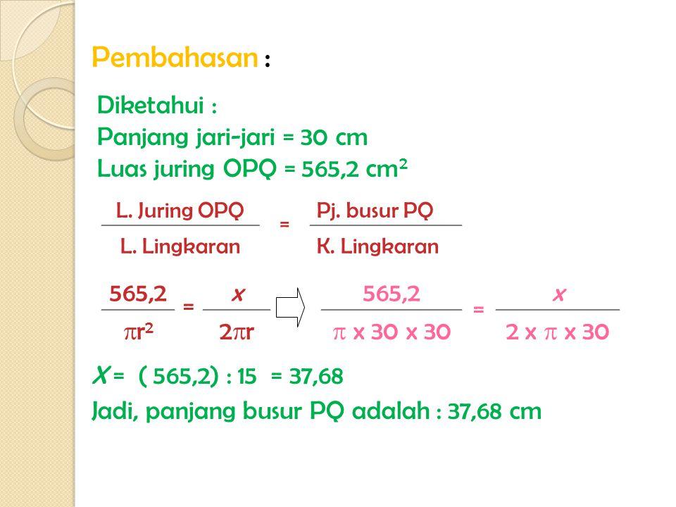 Pada gambar disamping, luas juring OAB =60 cm 2,  AOB = 40 0 dan  BOC = 120 o Hitunglah Luas juring OBC. O A C 120 0 40 0 B