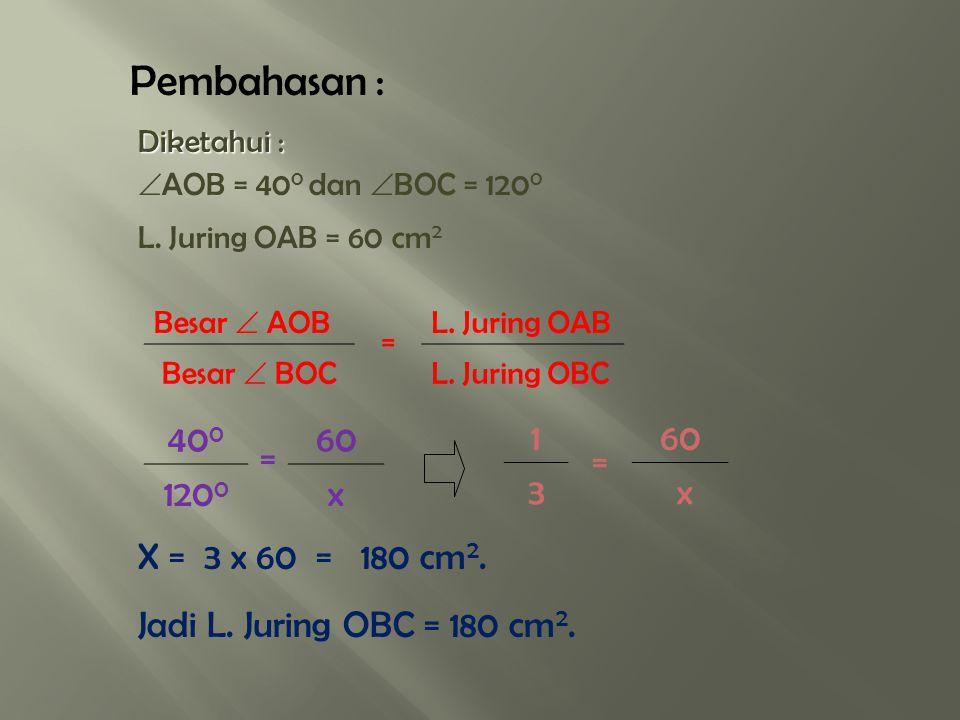 Diketahui : Panjang jari-jari = 30 cm Luas juring OPQ = 565,2 cm 2 L. Juring OPQ = Pj. busur PQ L. LingkaranK. Lingkaran 565,2 = x r2r2 2r2r X = (