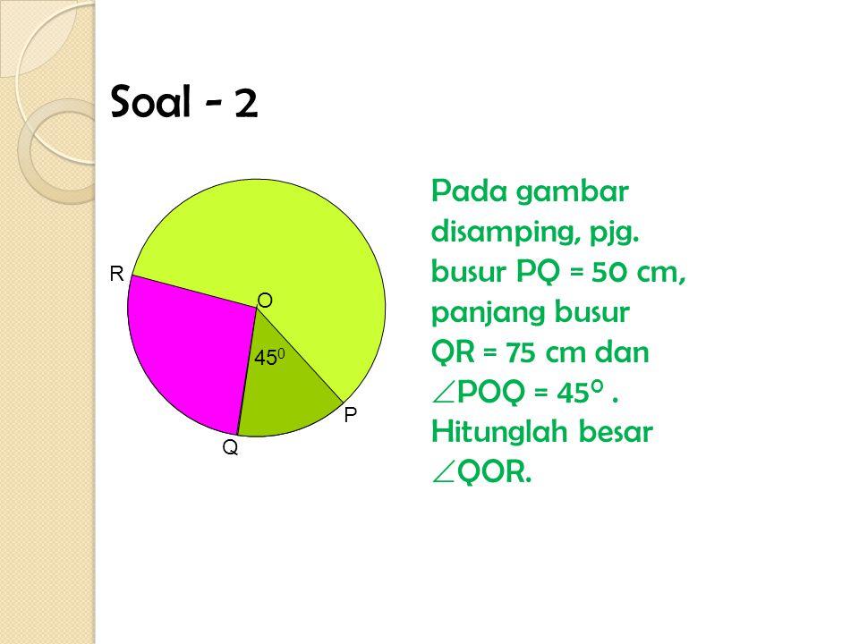 Diketahui :  AOB = 40 0 dan  BOC = 120 0 L. Juring OAB = 60 cm 2 Besar  AOB = L. Juring OAB Besar  BOC L. Juring OBC 40 0 = 60 120 0 x X = 3 x 60