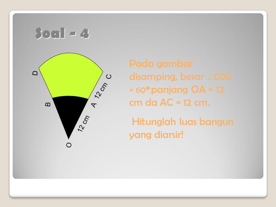 Soal - 3 Panjang jari-jari sebuah lingkaran yang berpusat di titik O adalah 30 cm. Titik P dan Q terletak pada keliling lingkaran sehingga luas juring