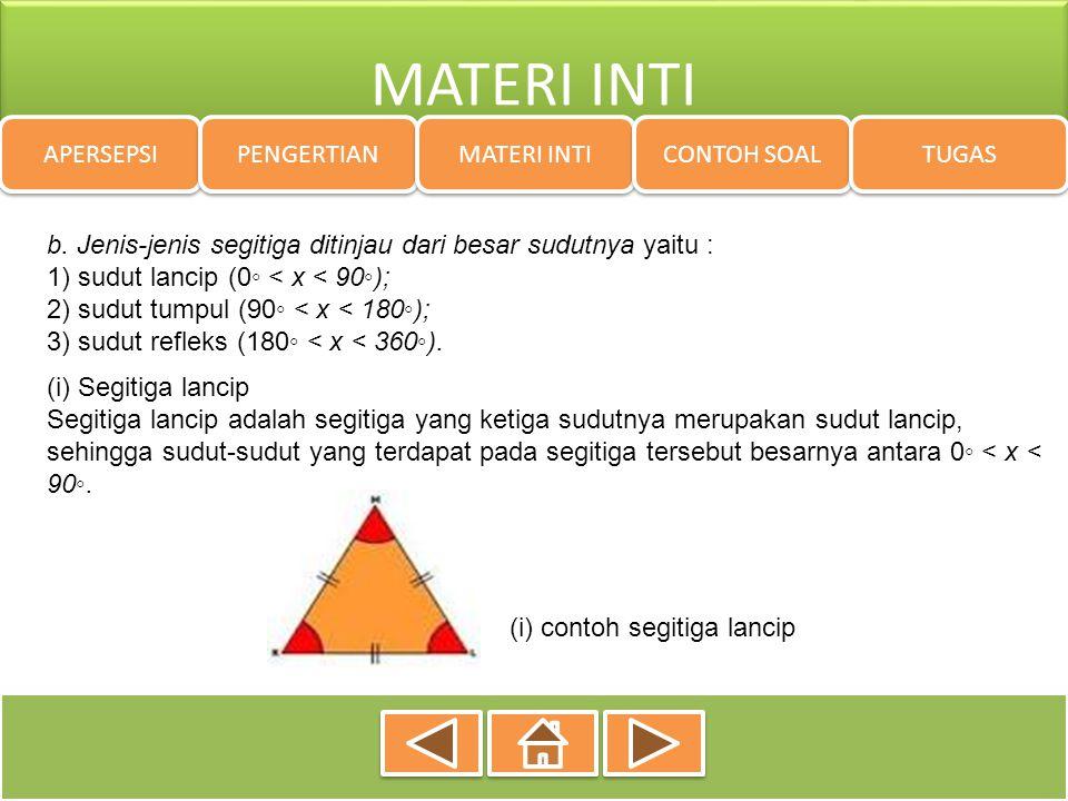 MATERI INTI APERSEPSI PENGERTIAN MATERI INTI CONTOH SOAL TUGAS b. Jenis-jenis segitiga ditinjau dari besar sudutnya yaitu : 1) sudut lancip (0◦ < x <