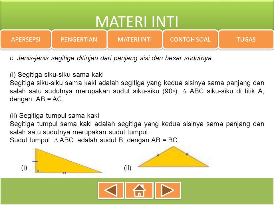 MATERI INTI APERSEPSI PENGERTIAN MATERI INTI CONTOH SOAL TUGAS c. Jenis-jenis segitiga ditinjau dari panjang sisi dan besar sudutnya (i) Segitiga siku