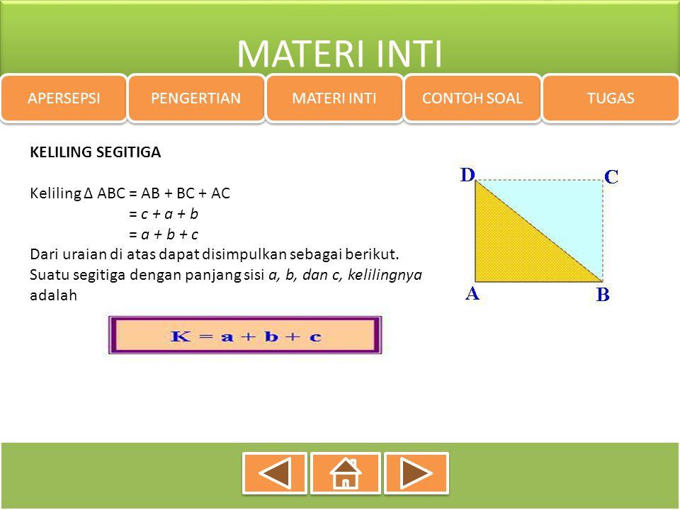 MATERI INTI APERSEPSI PENGERTIAN MATERI INTI CONTOH SOAL TUGAS KELILING SEGITIGA Keliling ∆ ABC = AB + BC + AC = c + a + b = a + b + c Dari uraian di