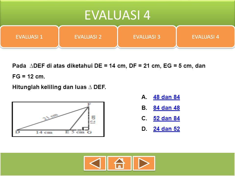 EVALUASI 4 EVALUASI 1 EVALUASI 2 EVALUASI 3 EVALUASI 4 Pada ∆DEF di atas diketahui DE = 14 cm, DF = 21 cm, EG = 5 cm, dan FG = 12 cm. Hitunglah kelili