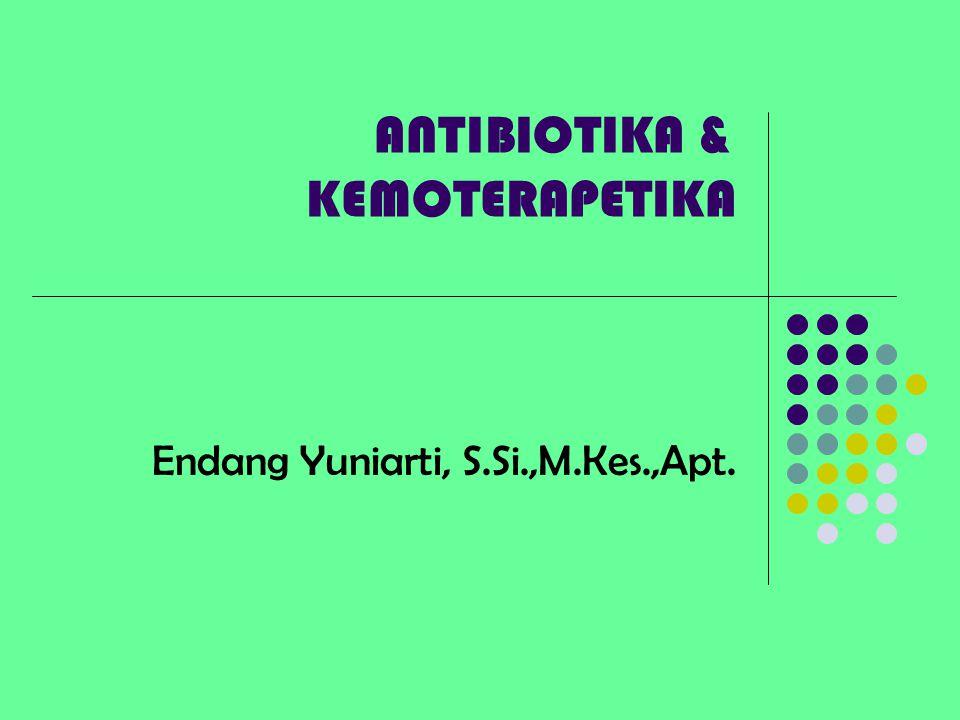 ANTIBIOTIKA & KEMOTERAPETIKA Endang Yuniarti, S.Si.,M.Kes.,Apt.