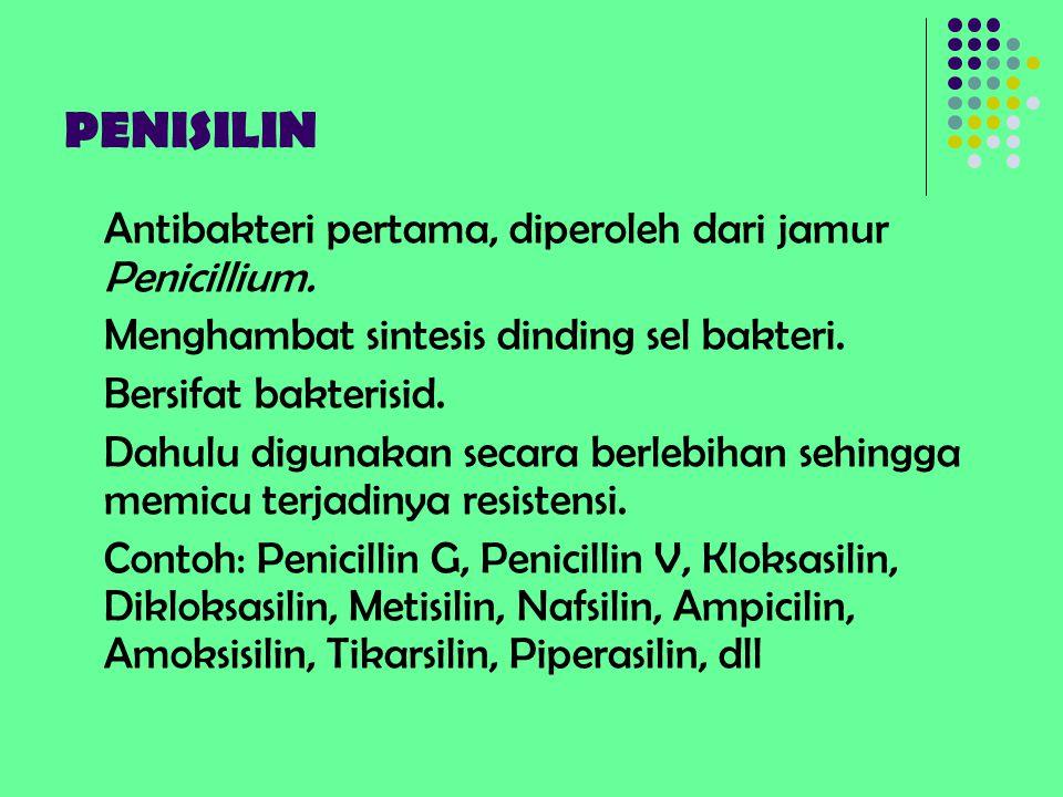 PENISILIN Antibakteri pertama, diperoleh dari jamur Penicillium. Menghambat sintesis dinding sel bakteri. Bersifat bakterisid. Dahulu digunakan secara