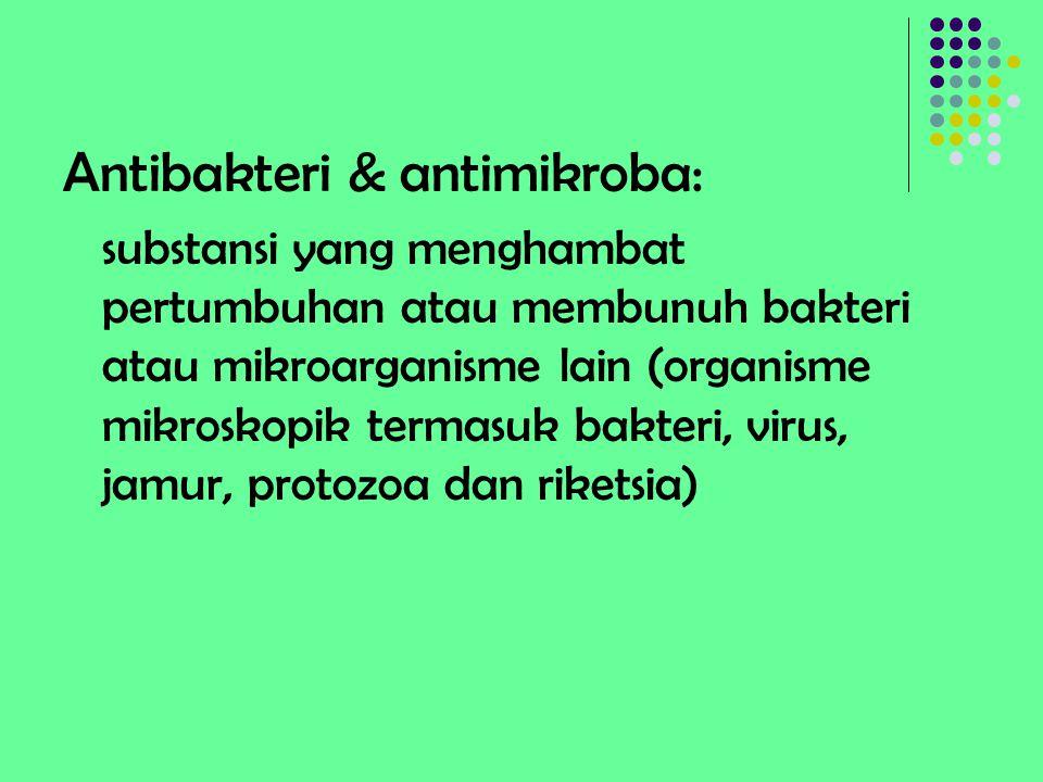 Antibakteri & antimikroba: substansi yang menghambat pertumbuhan atau membunuh bakteri atau mikroarganisme lain (organisme mikroskopik termasuk bakter