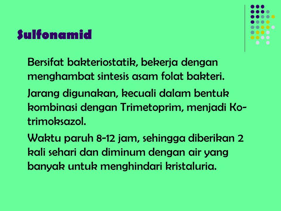 Sulfonamid Bersifat bakteriostatik, bekerja dengan menghambat sintesis asam folat bakteri. Jarang digunakan, kecuali dalam bentuk kombinasi dengan Tri