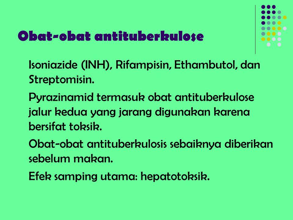 Obat-obat antituberkulose Isoniazide (INH), Rifampisin, Ethambutol, dan Streptomisin. Pyrazinamid termasuk obat antituberkulose jalur kedua yang jaran