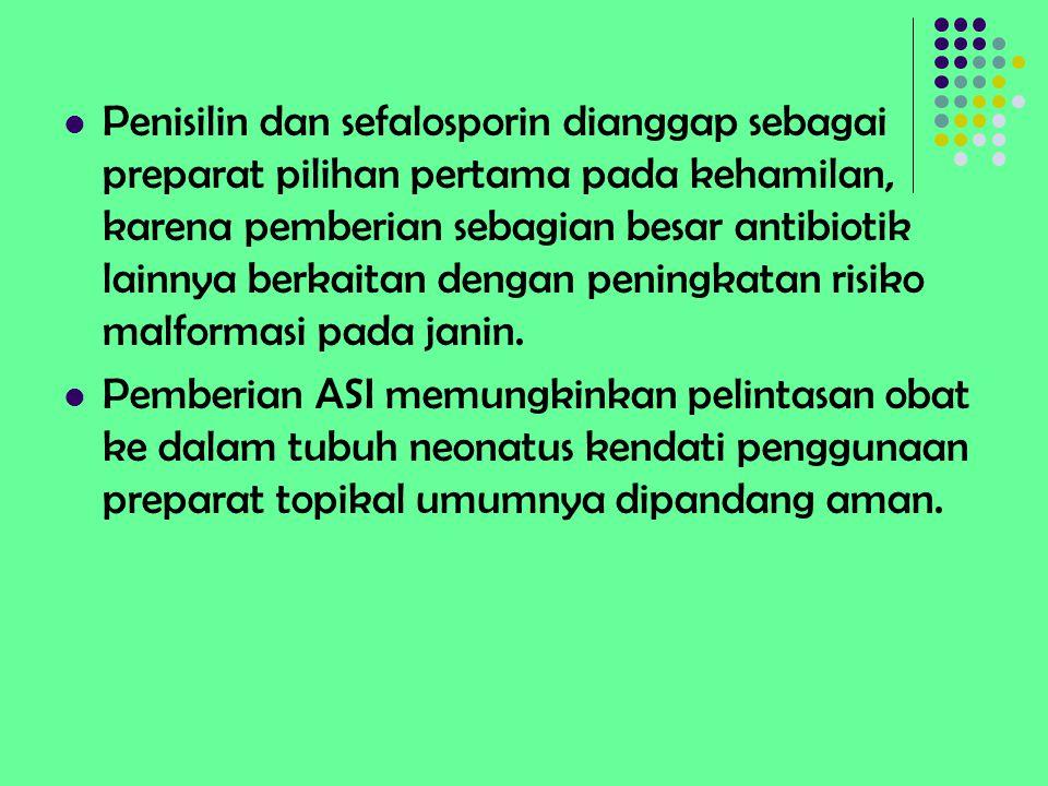 Penisilin dan sefalosporin dianggap sebagai preparat pilihan pertama pada kehamilan, karena pemberian sebagian besar antibiotik lainnya berkaitan deng