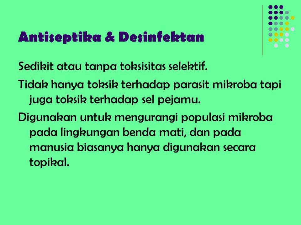 Antiseptika & Desinfektan Sedikit atau tanpa toksisitas selektif. Tidak hanya toksik terhadap parasit mikroba tapi juga toksik terhadap sel pejamu. Di