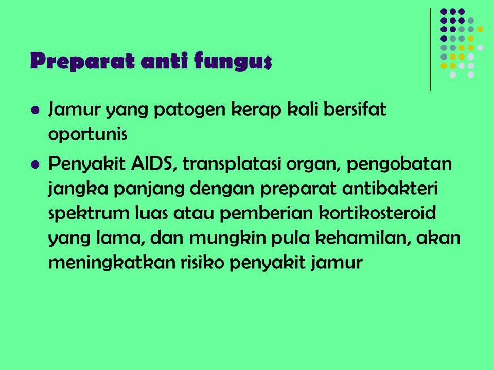 Preparat anti fungus Jamur yang patogen kerap kali bersifat oportunis Penyakit AIDS, transplatasi organ, pengobatan jangka panjang dengan preparat ant