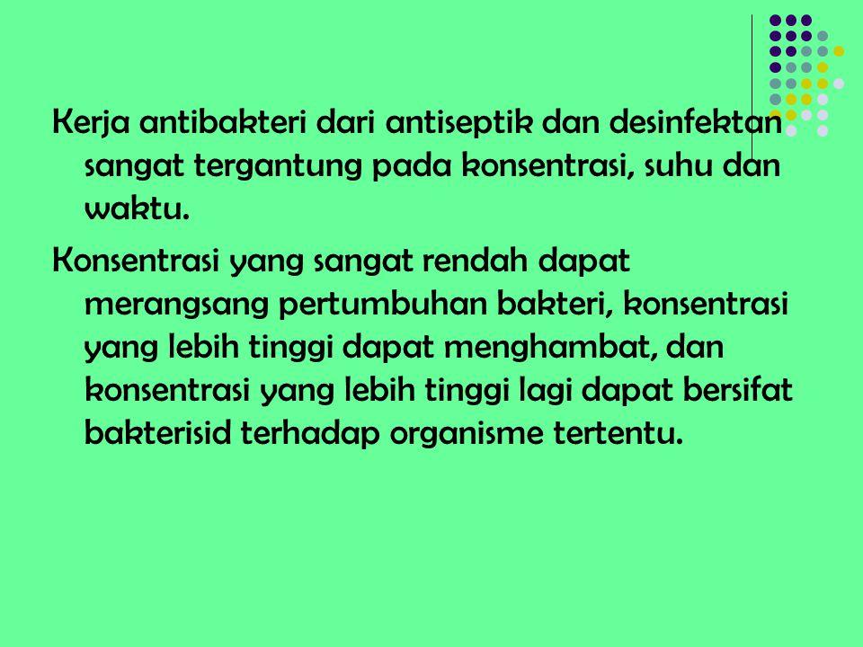 Kerja antibakteri dari antiseptik dan desinfektan sangat tergantung pada konsentrasi, suhu dan waktu. Konsentrasi yang sangat rendah dapat merangsang