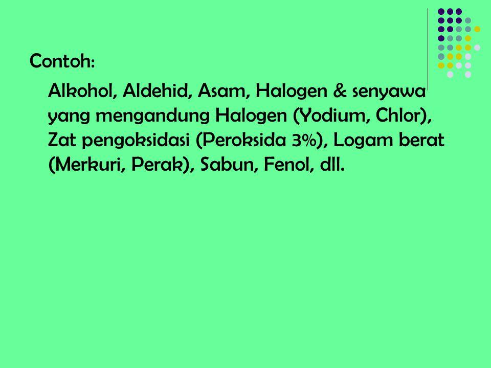 Contoh: Alkohol, Aldehid, Asam, Halogen & senyawa yang mengandung Halogen (Yodium, Chlor), Zat pengoksidasi (Peroksida 3%), Logam berat (Merkuri, Pera