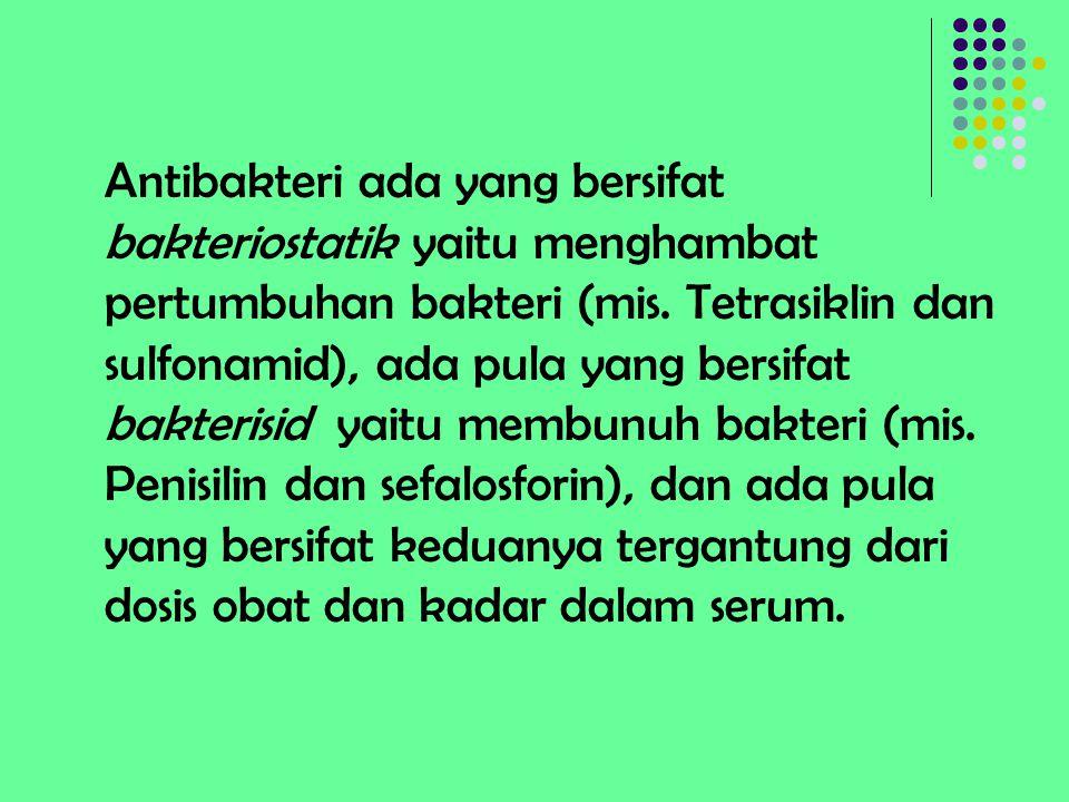 Antibakteri ada yang bersifat bakteriostatik yaitu menghambat pertumbuhan bakteri (mis. Tetrasiklin dan sulfonamid), ada pula yang bersifat bakterisid