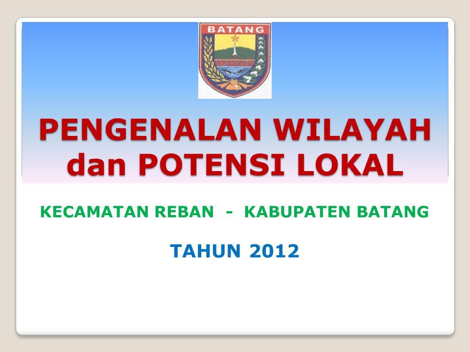 PENGENALAN WILAYAH dan POTENSI LOKAL KECAMATAN REBAN - KABUPATEN BATANG TAHUN 2012