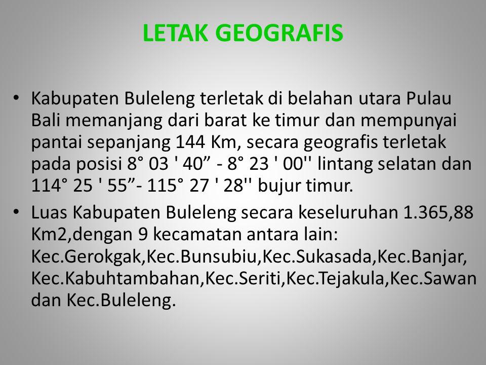 LETAK GEOGRAFIS Kabupaten Buleleng terletak di belahan utara Pulau Bali memanjang dari barat ke timur dan mempunyai pantai sepanjang 144 Km, secara ge