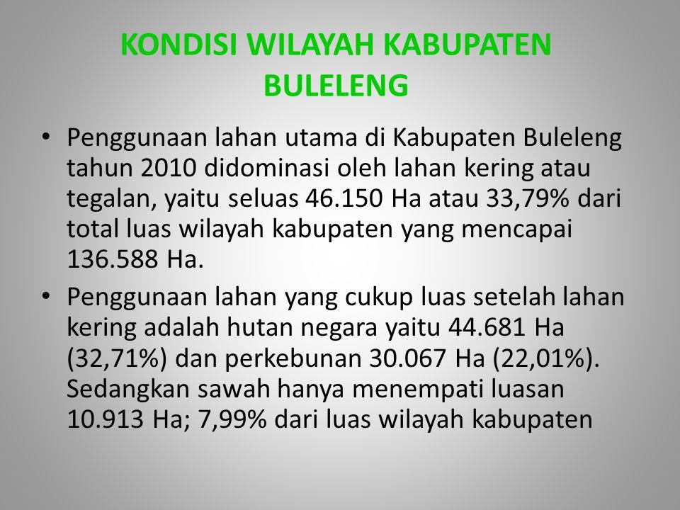KONDISI WILAYAH KABUPATEN BULELENG Penggunaan lahan utama di Kabupaten Buleleng tahun 2010 didominasi oleh lahan kering atau tegalan, yaitu seluas 46.