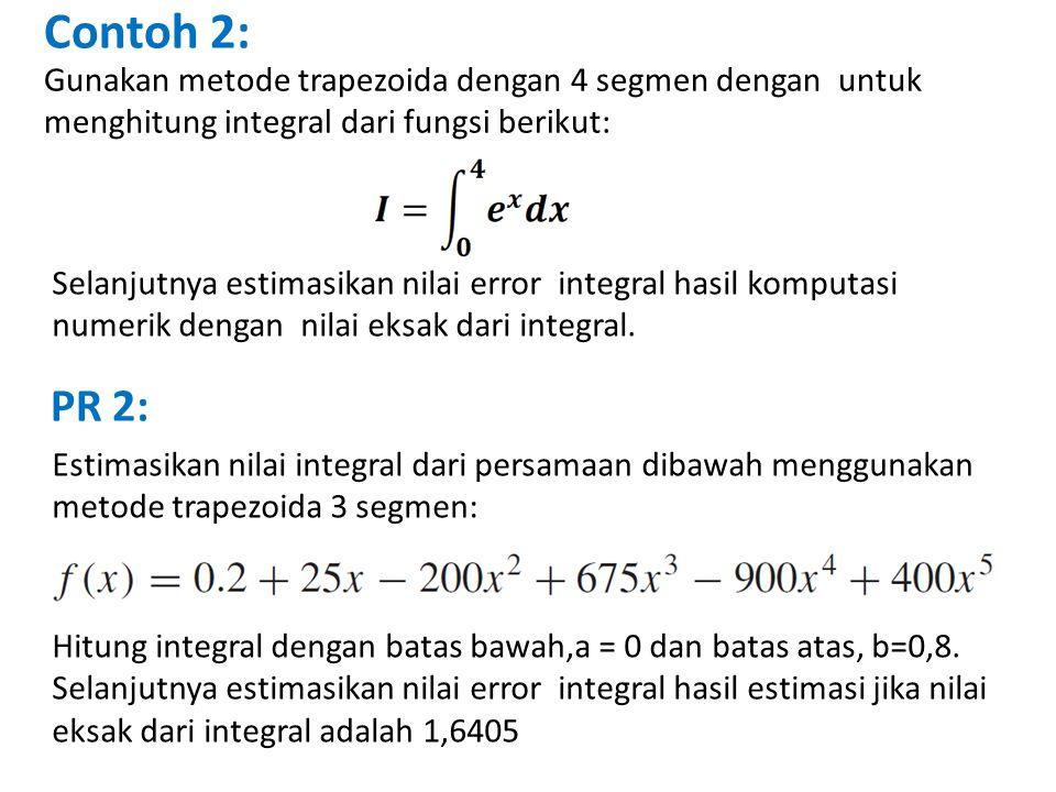 PR 2: Estimasikan nilai integral dari persamaan dibawah menggunakan metode trapezoida 3 segmen: Hitung integral dengan batas bawah,a = 0 dan batas ata