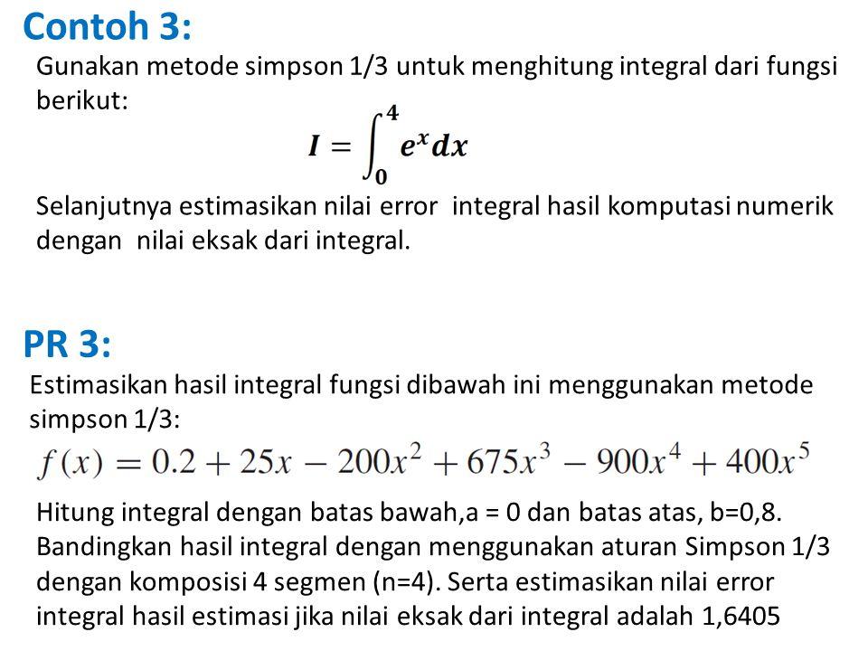 Estimasikan hasil integral fungsi dibawah ini menggunakan metode simpson 1/3: PR 3: Hitung integral dengan batas bawah,a = 0 dan batas atas, b=0,8. Ba
