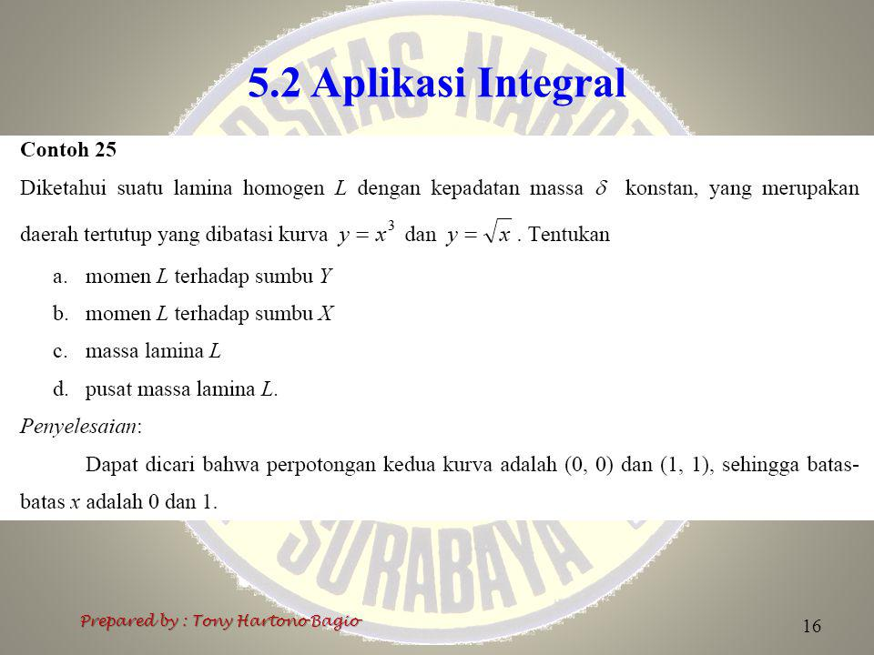 5.2 Aplikasi Integral Prepared by : Tony Hartono Bagio 16