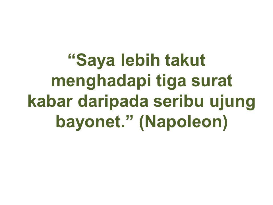 """""""Saya lebih takut menghadapi tiga surat kabar daripada seribu ujung bayonet."""" (Napoleon)"""