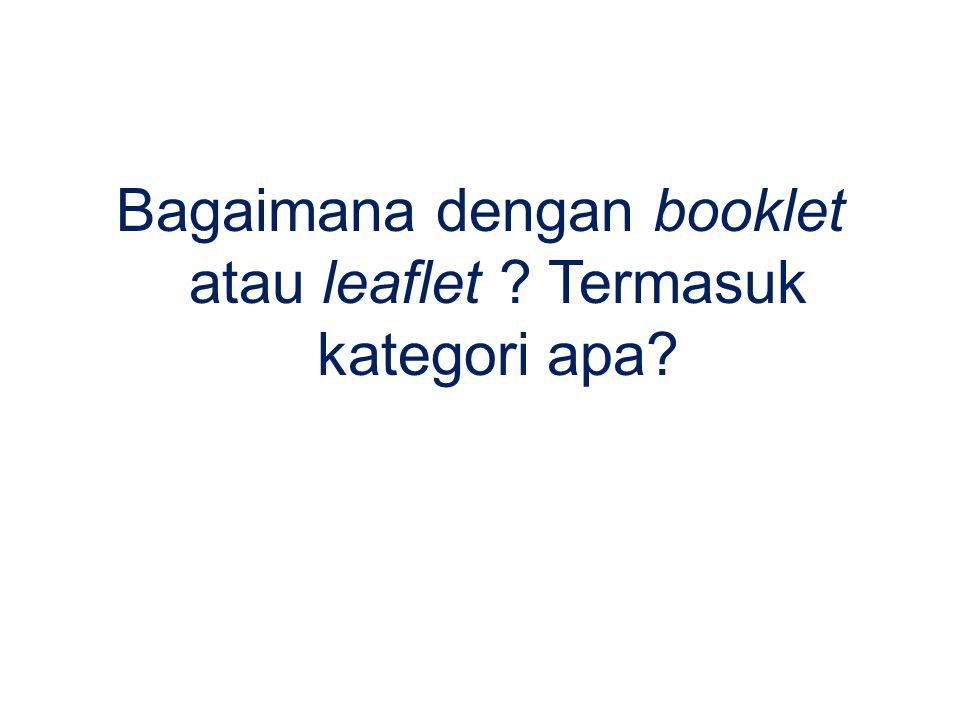 Bagaimana dengan booklet atau leaflet ? Termasuk kategori apa?