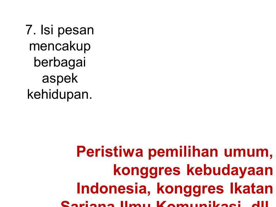 7. Isi pesan mencakup berbagai aspek kehidupan. Peristiwa pemilihan umum, konggres kebudayaan Indonesia, konggres Ikatan Sarjana Ilmu Komunikasi, dll.