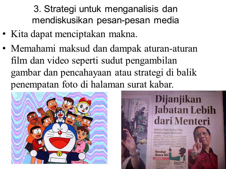 3. Strategi untuk menganalisis dan mendiskusikan pesan-pesan media Kita dapat menciptakan makna. Memahami maksud dan dampak aturan-aturan film dan vid