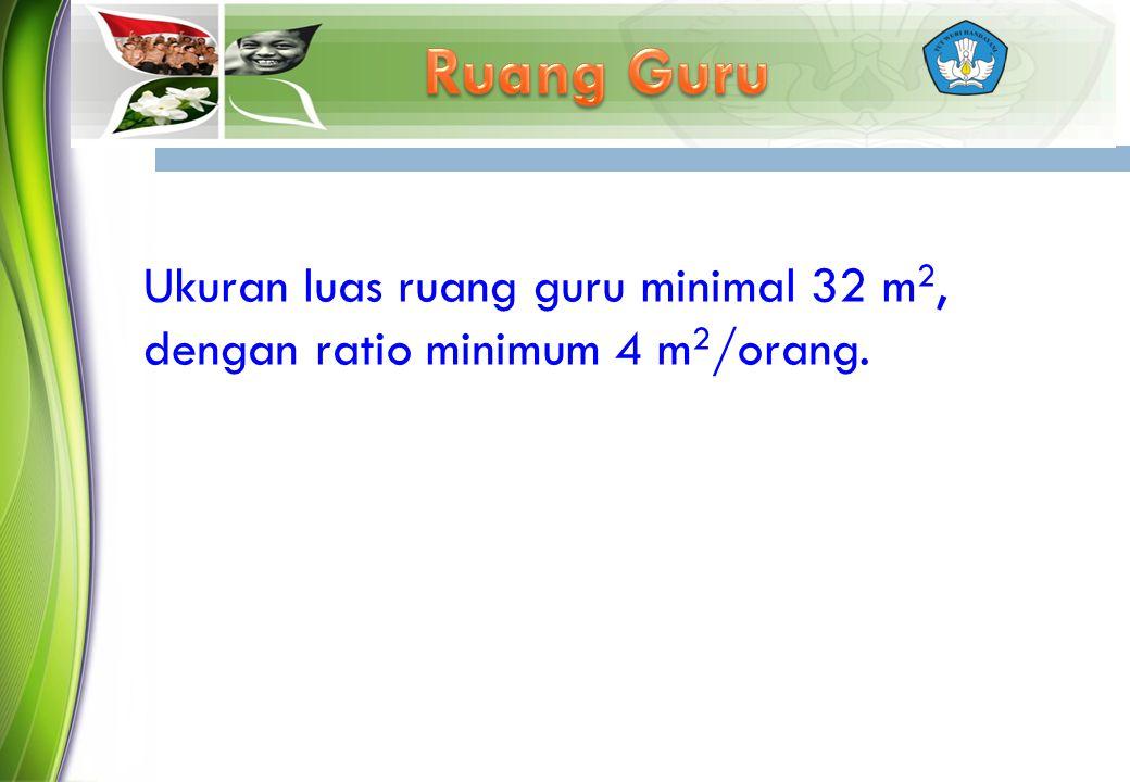 Ukuran luas ruang guru minimal 32 m 2, dengan ratio minimum 4 m 2 /orang.