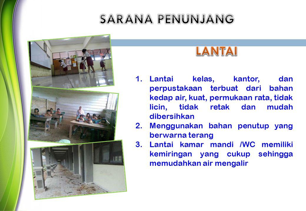 1.Lantai kelas, kantor, dan perpustakaan terbuat dari bahan kedap air, kuat, permukaan rata, tidak licin, tidak retak dan mudah dibersihkan 2.Mengguna