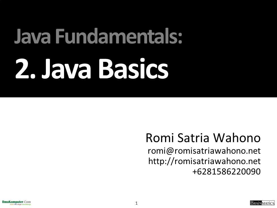 1 Java Fundamentals: 2. Java Basics Romi Satria Wahono romi@romisatriawahono.net http://romisatriawahono.net +6281586220090