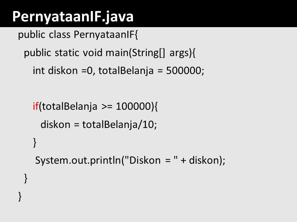 100 PernyataanIF.java public class PernyataanIF{ public static void main(String[] args){ int diskon =0, totalBelanja = 500000; if(totalBelanja >= 1000